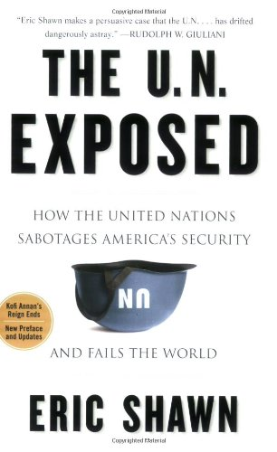 9781595230331: The U.N. Exposed: How the United Nations Sabotages America's Security and Fails the World
