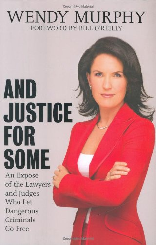 9781595230362: And Justice for Some: An Expose of the Lawyers and Judges Who Let Dangerous Criminals Go Free