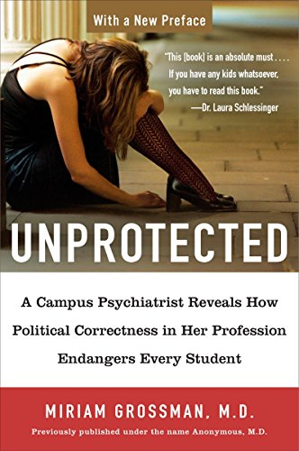 9781595230454: Unprotected: A Campus Psychiatrist Reveals How Political Correctness in Her Profession Endangers Every Student
