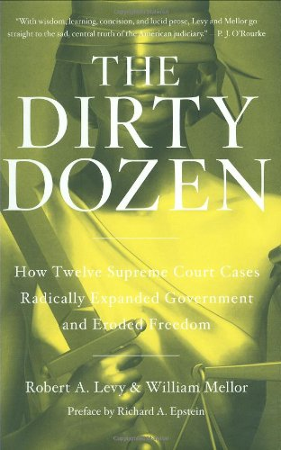 The Dirty Dozen; How Twelve Supreme Court Cases Radically Expanded Government and Eroded