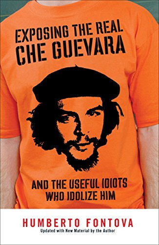 9781595230522: Exposing the Real Che Guevara: And the Useful Idiots Who Idolize Him