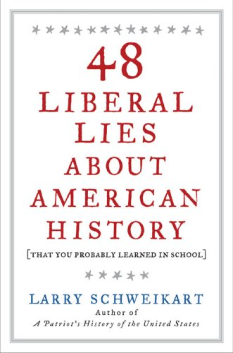 48 Liberal Lies About American History (That You Probably Learned in School): Schweikart, Larry