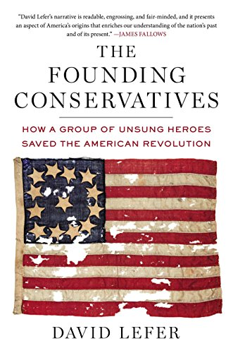 9781595230690: The Founding Conservatives: How a Group of Unsung Heroes Saved the American Revolution