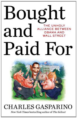9781595230713: Bought and Paid For: The Unholy Alliance Between Barack Obama and Wall Street