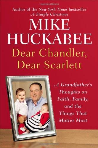 9781595230935: Dear Chandler, Dear Scarlett: A Grandfather's Thoughts on Faith, Family, and the Things That Matter Most