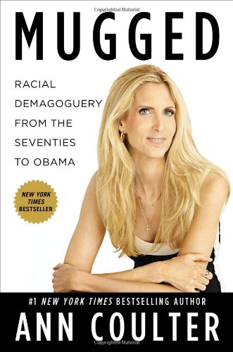 Mugged: Racial Demagoguery from the Seventies to Obama (1595230998) by Ann Coulter