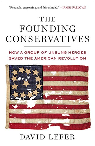 9781595231093: The Founding Conservatives: How a Group of Unsung Heroes Saved the American Revolution