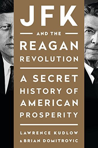 JFK and the Reagan Revolution: A Secret History of American Prosperity: Kudlow, Lawrence; ...