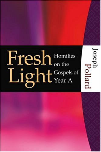 9781595250049: Fresh Light: Homilies on the Gospels of Year A