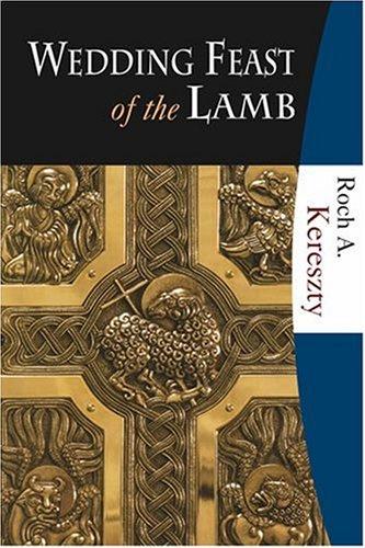 Wedding Feast of the Lamb: Roch A. Kereszty,