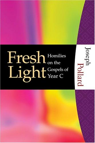9781595250155: Fresh Light: Homilies on the Gospels of Year C