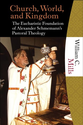 9781595250384: Church, World, and Kingdom: The Eucharistic Foundation of Alexander Schmemann's Pastoral Theology