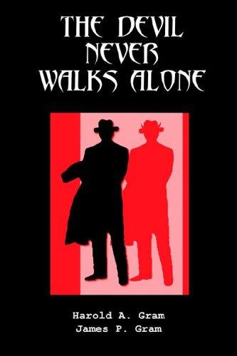 The Devil Never Walks Alone: Gram, Harold A.; Gram, James, P.