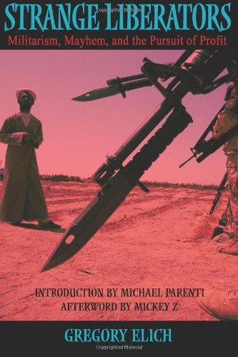 9781595265708: Strange Liberators: Militarism, Mayhem, and the Pursuit of Profit