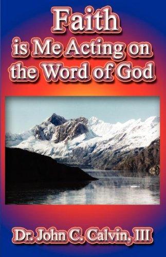 9781595267047: Faith is Me Acting on the Word God