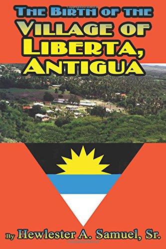 The Birth of the Village of Liberta, Antigua.: Samuel, Sr., Hewlester A.