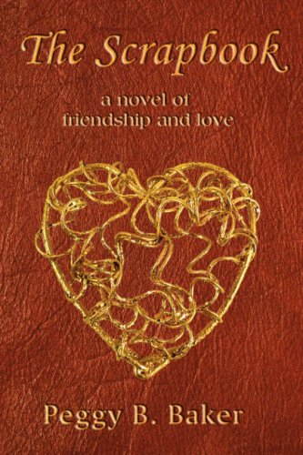 The Scrapbook: A Novel of Friendship & Love: Peggy Baker