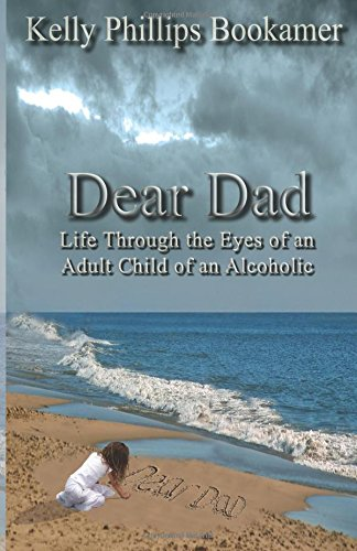 9781595267979: Dear Dad: Life through the Eyes of an Adult Child of an Alcoholic