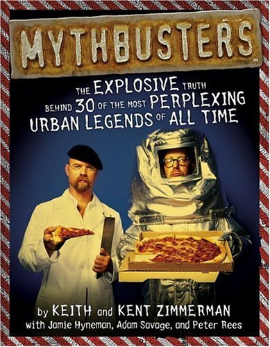9781595300300: MythBusters: The Explosive Truth Behind 30 of the Most Perplexing Urban Legends of All Time