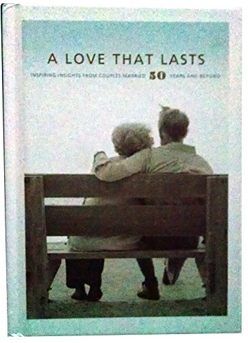 9781595300355: A Love That Lasts - Inspiring Insights From Couples Married 50 Years And Beyond