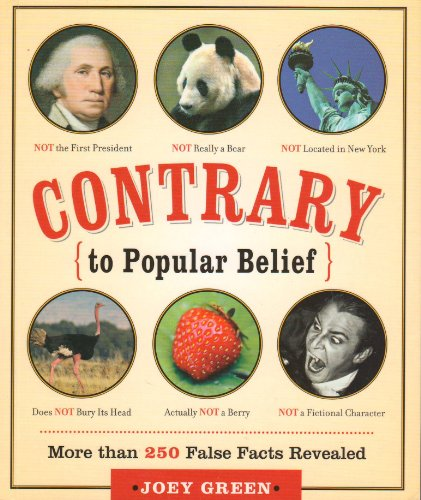 9781595301826: Contrary to Popular Belief: More Than 250 False Facts Revealed