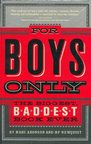 For Boys Only: The Biggest, Baddest Book Ever (1595302638) by Aronson, Marc; Newquist, HP
