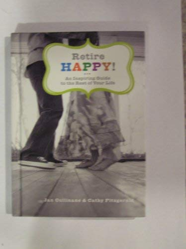 Retire Happy! (An Inspiring Guide to the Rest of Your Life): Jan Cullinane & Cathy Fitzgerald