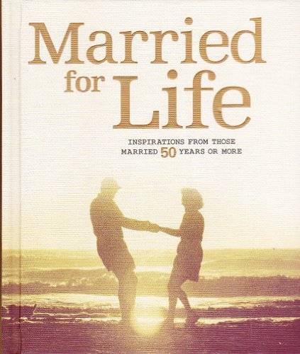 9781595303295: Married for Life: Inspirations from Those Married 50 Years or More