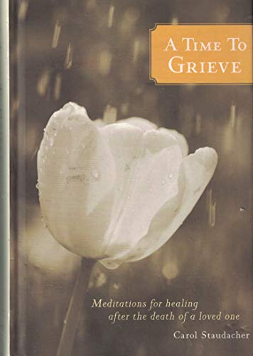 9781595305305: A Time to Grieve - Meditations for Healing After the Death of a Loved One