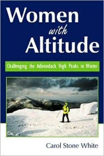 Women With Altitude: Challenging the Adirondack High Peaks in Winter: Carol White