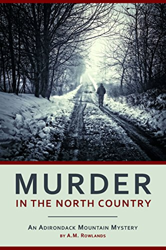 Murder in the North Country: An Adirondack Mountain Mystery: A.M. Rowlands