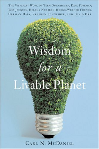 9781595340085: Wisdom for a Livable Planet: The Visionary Work of Terri Swearingen, Dave Foreman, Wes Jackson, Helena Norberg-Hodge, Werner Fornos, Herman Daly, Stephen Schneider, and David Orr