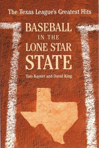 Baseball in the Lone Star State: The: Kayser, Tom, King,