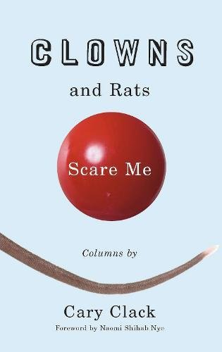 Clowns and Rats Scare Me: Clack, Cary