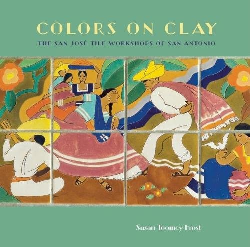 9781595340535: Colors on Clay: The San José Tile Workshops of San Antonio