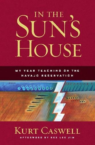 In the Sun's House: My Year Teaching on the Navajo Reservation: Caswell, Kurt