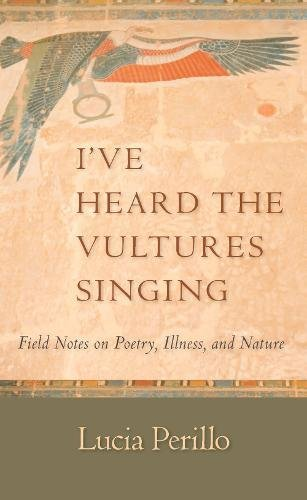9781595340580: I've Heard the Vultures Singing: Field Notes on Poetry, Illness, and Nature