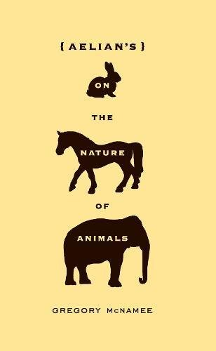 Aelian's On the Nature of Animals: Gregory McNamee