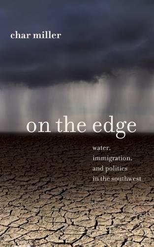 On the Edge: Water, Immigration, and Politics in the Southwest: Miller, Char