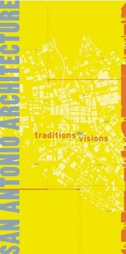 San Antonio Architecture: Traditions and Visions: San Antonio