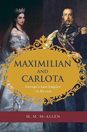 9781595341839: Maximilian and Carlota: Europe's Last Empire in Mexico