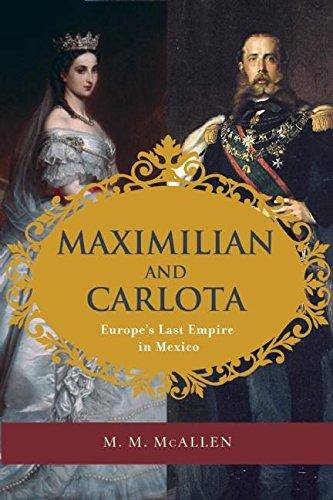 9781595342638: Maximilian and Carlota: Europe's Last Empire in Mexico