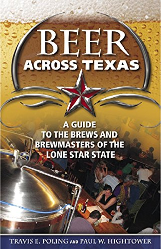Beer Across Texas: A Guide to the Brews and Brewmasters of the Lone Star State (Paperback): Travis ...