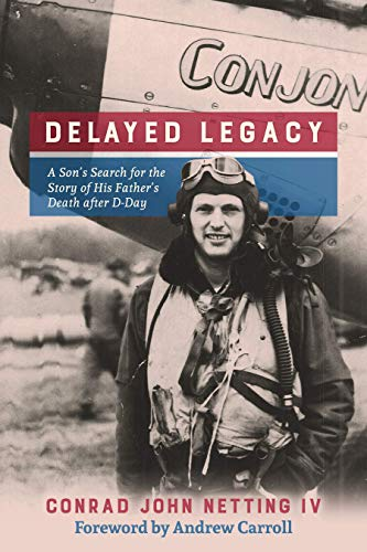 9781595347541: Delayed Legacy: A Son's Search for the Story of His Father's Death after D-Day
