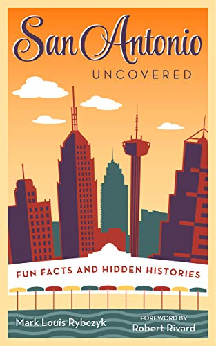 9781595347572: San Antonio Uncovered: Fun Facts and Hidden Histories