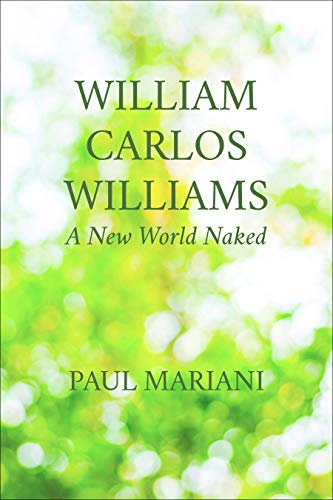 William Carlos Williams: A New World Naked (Paperback): Paul Mariani