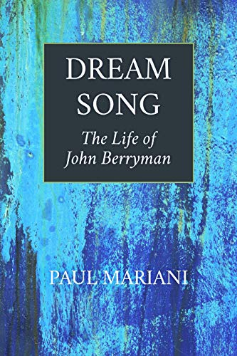 Dream Song: The Life of John Berryman: Paul Mariani