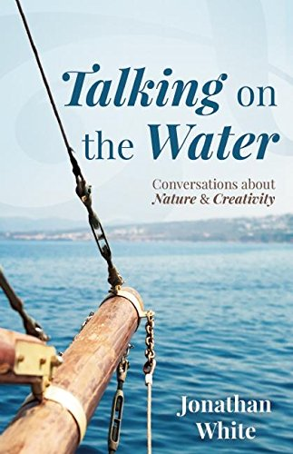 Talking on the Water: Conversations about Nature: Jonathan White