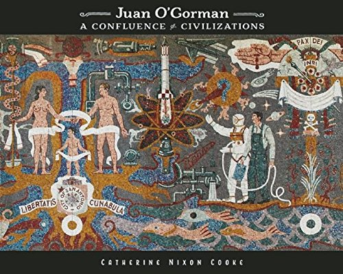 Juan O'Gorman: A Confluence of Civilizations (Hardcover): Catherine Nixon Cooke