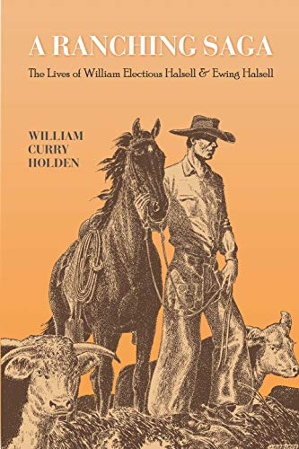 9781595348258: A Ranching Saga: The Lives of William Electious Halsell and Ewing Halsell